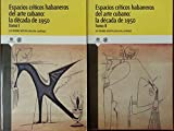 img - for Espacios criticos habaneros del arte cubano.la decada de 1950.2 vols. book / textbook / text book