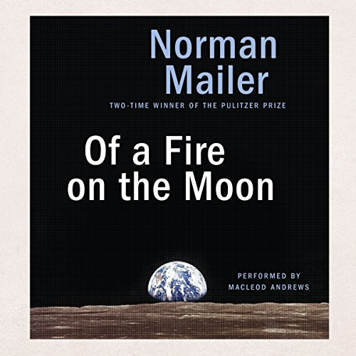 Of a Fire on the Moon - Norman Mailer - Unabridged