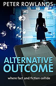 Alternative outcome: Where fact and fiction collide (Mike Stanhope Mysteries Book 1) by [Rowlands, Peter]