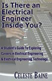 Is There an Electrical Engineer Inside You? A Student's Guide To Exploring Careers in Electrical Engineering and Electronic Engineering Technology