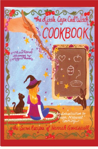 The Little Cape Cod Witch Cookbook, The Secret Recipes of Hannah Goodspell (The Cape Cod Witch Series)