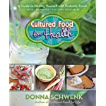 Cultured Food for Health: A Guide to Healing Yourself with Probiotic Foods Kefir * Kombucha * Cultured Vegetables 4 Hay House