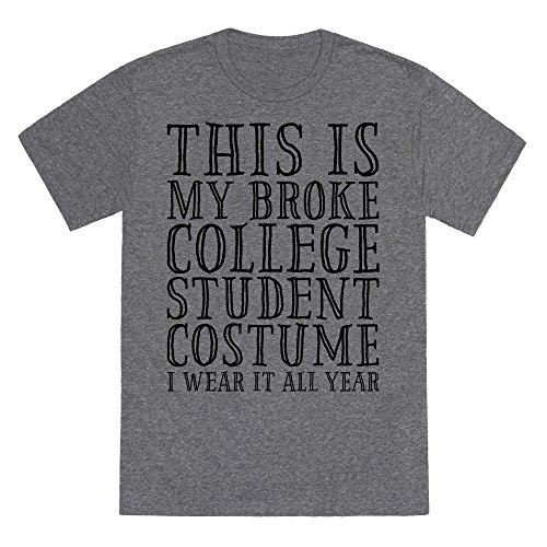 LookHUMAN This is My Broke College Student Costume I Wear it All Year Heathered Gray Small Mens/Unisex Fitted Triblend -