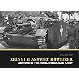 [(Zrinyi II Assault Howitzer : Armour of the Royal Hungarian Army)] [By (author) Attila Bonhardt] published on (June, 2015)