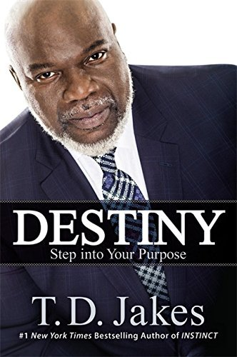 Destiny: Step into Your Purpose by T.D. Jakes (2015-08-13)