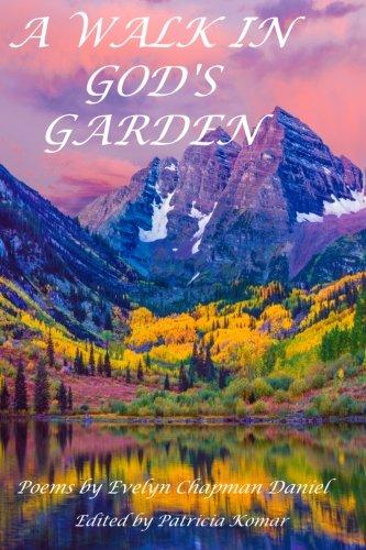A Walk In God's Garden: Poems by Evelyn Chapman (God Garden Poem)
