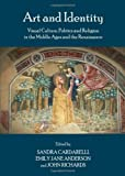 Art and Identity: Visual Culture, Politics and Religion in the Middle Ages and the Renaissance, Sandra Cardarelli, 1443836281