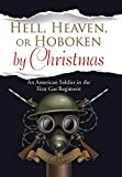 img - for Hell, Heaven, or Hoboken by Christmas: An American Soldier in the First Gas Regiment book / textbook / text book