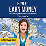 How to Earn Money: Top Proven Ways to Make Money and Still Have Time to Party | Rock Bankole