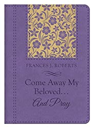 Come Away My Beloved...and Pray by Frances J. Roberts (2014-12-01)