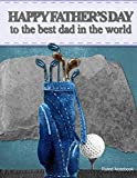 Happy Fathers Day Ruled Notebook: To The Best Dad In The World (Fathers Day Gifts)