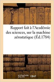 Book Rapport Fait A L'Academie Des Sciences, Sur La Machine Aerostatique Inventee Par MM. de Montgolfier (Savoirs Et Traditions)