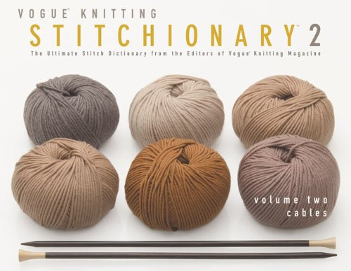 - Vogue® Knitting Stitchionary® Volume Two: Cables: The Ultimate Stitch Dictionary from the Editors of Vogue® Knitting Magazine (Vogue Knitting Stitchionary Series)