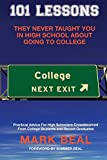 img - for 101 Lessons They Never Taught You In High School About Going To College: Practical Advice For High Schoolers Crowdsourced From College Students and Recent Graduates book / textbook / text book