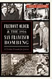 Fremont Older and the 1916 San Francisco Bombing:: A Tireless Crusade for Justice