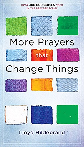 More Prayers That Change Things Now: Fresh Life-Changing Prayers Based On The Bible ()