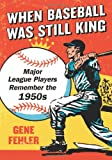 img - for When Baseball Was Still King: Major League Players Remember the 1950s book / textbook / text book
