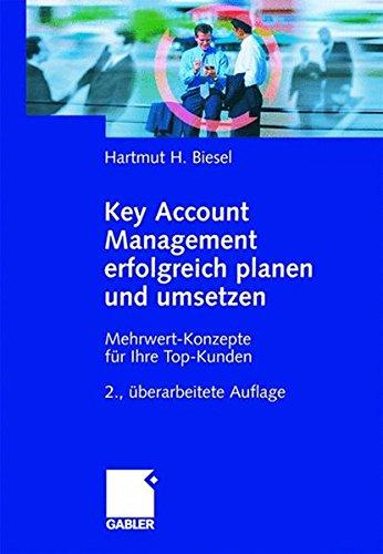 Key Account Management erfolgreich planen und umsetzen: Mehrwert-Konzepte für Ihre Top-Kunden