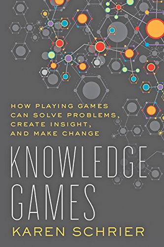 Knowledge Games: How Playing Games Can Solve Problems, Create Insight, and Make Change (Tech.edu: A Hopkins Series on Ed