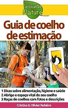 Guia de coelho de estimação: Um pequeno guia digital para cuidar do seu animal de estimação (eGuide Nature Livro 4) por [Rebière, Cristina]