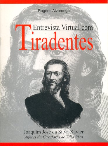 TIRADENTES: Entrevista Virtual (Portuguese Edition)