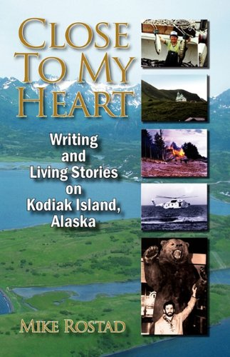 Close To My Heart  Writing and Living Stories on Kodiak Island, Alaska
