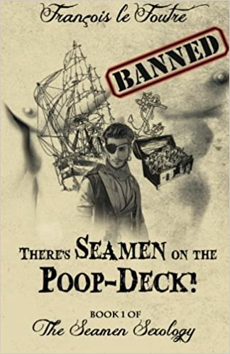 There's Seamen on the Poop-Deck!: A Gay Pirate Romance Adventure!: Volume 1 (The Seamen Sexology)