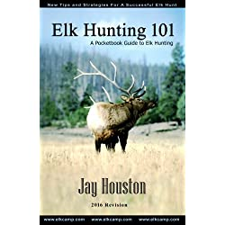 Elk Hunting 101, A Pocketbook Guide to Elk Hunting (Guide to Elk Hunting Trilogy) (Volume 1)