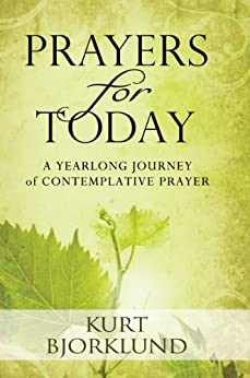 Prayers for Today: A Yearlong Journey of Devotional Prayer by [Bjorklund, Kurt]