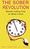 The Sober Revolution: Women Calling Time on Wine O'Clock (Volume 1)