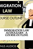 Immigration Law AudioLearn - A Course Outline (Audio Law Outlines)