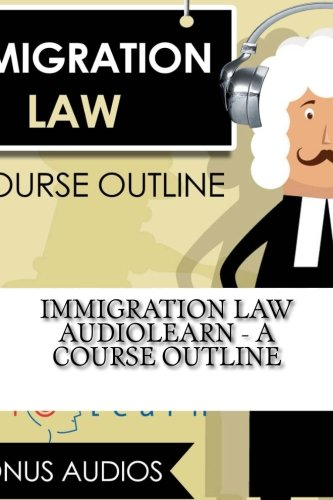 Immigration Law AudioLearn - A Course Outline (Audio Law Outlines) by CreateSpace Independent Publishing Platform