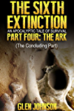 The Sixth Extinction: An Apocalyptic Tale of Survival. (The Sixth Extinction Series - An Apocalyptic Tale Book 4)