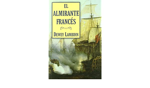 Amazon.com: El Almirante Frances/ The French Admiral (Spanish Edition) (9788496173767): Dewey Lambdin: Books