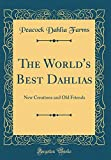 Amazon / Forgotten Books: The World s Best Dahlias New Creations and Old Friends Classic Reprint (Peacock Dahlia Farms)
