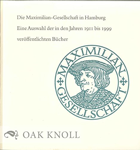 DIE MAXIMILIAN-GESELLSCHAFT IN HAMBURG: EINE AUSWAHL DER IN DEN JAHREN 1911 BIS 1999 VERÖFFENTLICHTEN BÜCHER.