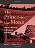 The Prince and the Monk: Shotoku Worship in Shinran's Buddhism