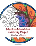 Mantra Mandalas Coloring Pages: Circles of Love (Volume 1)