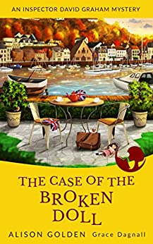 The Case of the Broken Doll (An Inspector David Graham Cozy Mystery Book 4) by [Golden, Alison, Dagnall, Grace]