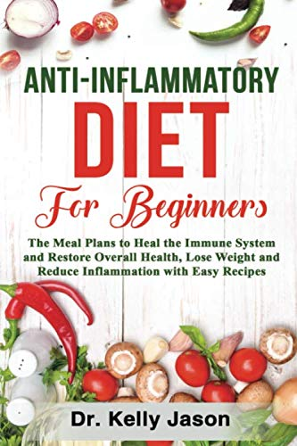 Anti-Inflammatory Diet for Beginners: The Meal Plans to Heal the Immune System and Restore Overall Health, Lose Weight and Reduce Inflammation with Easy Recipes