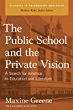 The Public School and the Private Vision, Maxine Greene, 1595581537