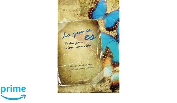 Lo que es, es: Cartas para vivir una vida (Spanish Edition ...