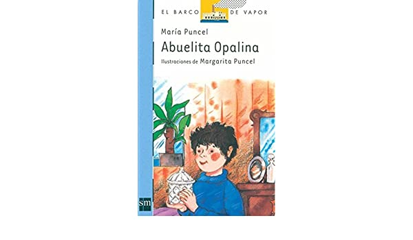 Abuelita Opalina/ Grandmother Opalina (Coleccion El Barco De Vapor, 21) (Spanish Edition) by Maria Puncel (2009-10-26): Amazon.com: Books