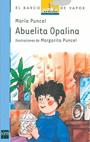 Abuelita Opalina/ Grandmother Opalina (Coleccion El Barco De Vapor, 21) (Spanish Edition) by Maria Puncel (2009-10-26) Paperback – 1621