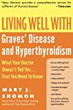 Living Well with Graves' Disease and Hyperthyroidism: What Your Doctor Doesn't Tell You.That You Need to Know (Living Well (Collins))