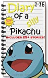 Diary of a Silly Pikachu 1-16: Includes 25+ Pokemon and Pikachu Stories for Children! (Bedtime Stories for Kids)