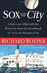SOX THE CITY: A Fan's Love Affair with the White Sox from the Heartbreak of '67 to the Wizards of Oz