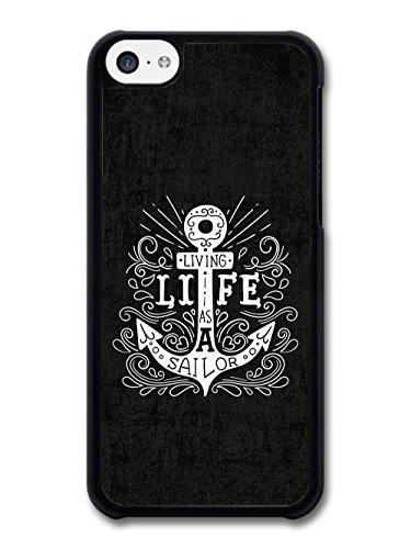 Living Life as a Sailor Quote on Anchor in Black and White Illustration case for iPhone 5C