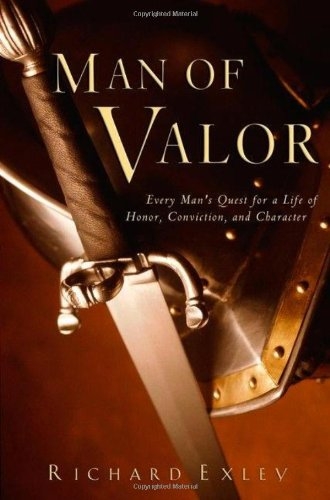 Read Online Man of Valor: Every Man's Quest for a Life of Honor, Conviction, and Character pdf epub