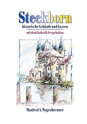 Steckborn: historische Gebäude und Gassen, mit dem Farbstift festgehalten (German Edition) por Manfred A. Wagenbrenner